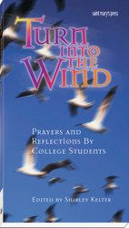 Turn into the Wind: Reflections and Prayers by College Students
