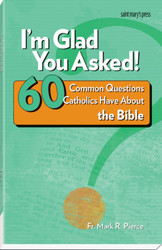I'm Glad You Asked!: 60 Common Questions Catholics Have About the Bible