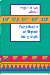 [Witnesses of Hope Collection] Evangelization of Hispanic Young People: Prophets of Hope Volume 2