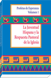 [Witnesses of Hope Collection] La Juventud Hispana y la Respuesta Pastoral de la Iglesia (Rústica): Profetas de Esperanza Volumen 1