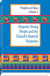 [Witnesses of Hope Collection] Hispanic Young People and the Church's Pastoral Response: Prophets of Hope Volume 1
