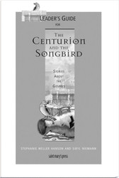 [Stories of Faith for Teens Series] Leader's Guide for The Centurion and the Songbird: Stories About the Gospels
