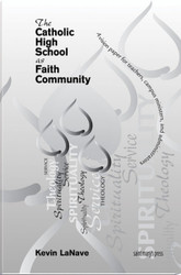 The Catholic High School as Faith Community (Stitched): A Vision Paper for Teachers, Campus Ministers, and Administrators