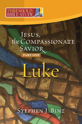 [Threshold Bible Study series] Luke - Part One: Jesus, the Compassionate Savior