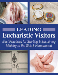 Leading Eucharistic Visitors - FREE! (eResource): Best Practices for Starting & Sustaining Ministry to the Sick & Homebound
