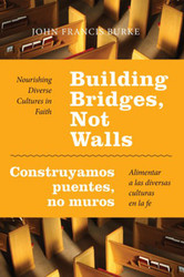 Building Bridges, Not Walls - Construyamos puentes, no muros: Nourishing Diverse Cultures in Faith - Alimentar a las diversas culturas en la fe