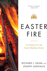 Easter Fire: Fire Starters for the Easter Weekday Homily