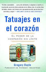Tatuajes En El Corazon: El Poder de la Compasión Sin Límite = Tattoos on the Heart