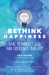 Rethink Happiness: Dare to Embrace God and Experience True Joy