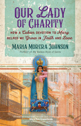 Our Lady of Charity: How a Cuban Devotion to Mary Helped Me Grow in Faith and Love