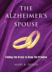 The Alzheimer's Spouse: Finding the Grace to Keep the Promise