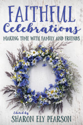 [Faithful Celebrations series] Faithful Celebrations - Family and Friends: Making Time with Family and Friends