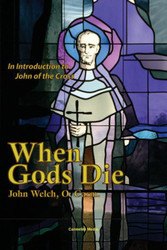 When Gods Die: An Introduction to John of the Cross