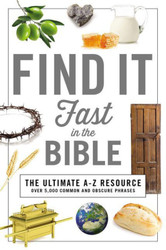 Find It Fast in the Bible: The Ultimate A-Z Resource - Over 5,000 Common and Obscure Phrases