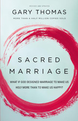 Sacred Marriage: What If God Designed Marriage to Make Us Holy More Than to Make Us Happy?