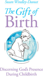 The Gift of Birth: Discerning God's Presence During Childbirth
