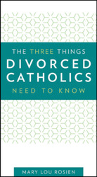 The Three Things Divorced Catholics Need to Know