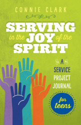 Serving in the Joy of the Spirit (Booklet): A Service Project Journal for Teens