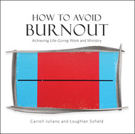 How to Avoid Burnout: Achieving Life-Giving Work and Ministry