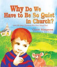 Why Do We Have to Be So Quiet in Church?: and 12 Other Questions Kids Have About God