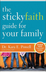 [Sticky Faith] The Sticky Faith Guide for Your Family: Over 100 Practical and Tested Ideas to Build Lasting Faith in Kids