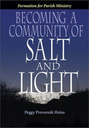 Becoming a Community of Salt and Light: Formation for Parish Social Justice Ministry