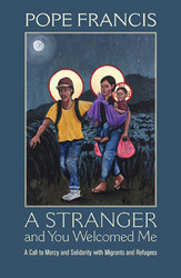 A Stranger and You Welcomed Me (softcover): A Call to Mercy and Solidarity with Migrants and Refugees