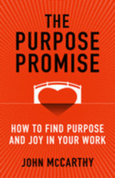 The Purpose Promise: How to Find Purpose and Joy in Your Work