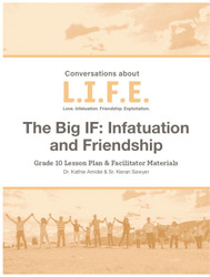 [Conversations about L.I.F.E.] Conversations about L.I.F.E. (eResource): Grade 10 - The Big IF: Infatuation and Friendship