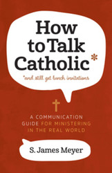 How to Talk Catholic (*and still get lunch invitations) (Booklet): A Communication Guide for Ministering in the Real World