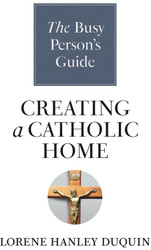 [The Busy Person's Guide booklets] Creating a Catholic Home (Booklet)
