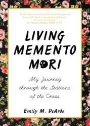 Living Memento Mori: My Journey through the Stations of the Cross