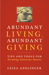 Abundant Living, Abundant Giving (Booklet): Tips and Tools for Forming Generous Hearts