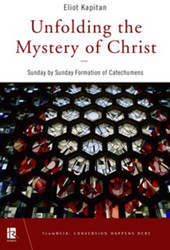 Unfolding the Mystery of Christ: Sunday by Sunday Formation of Catechumens