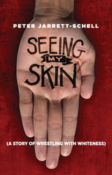 Seeing My Skin: A Story of Wrestling with Whiteness