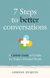 7 Steps to Better Communication (Booklet): A Catholic's Guide to Civility for Today's Divided World