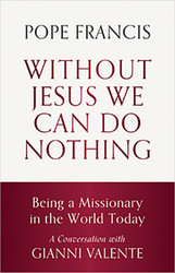 Without Jesus We Can Do Nothing (Booklet): Being a Missionary in the World Today