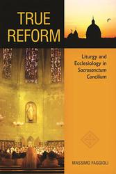 True Reform: Liturgy and Ecclesiology in Sacrosanctum Concilium