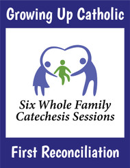 [Growing Up Catholic Sacramental Preparation] First Reconciliation Prep Sessions (Booklet): Growing Up Catholic