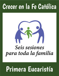 [Growing Up Catholic Sacramental Preparation] Sesiones para Primera Eucaristía (Booklet): Crecer en la Fe Catolica