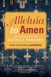 Alleluia to Amen: The Prayer Book for Catholic Parishes