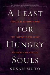 A Feast for Hungry Souls (Deacon James Keating): Spiritual Lessons from the Church's Greatest Masters and Mystics