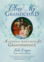 Bless My Grandchild: A Catholic Prayer Book for Grandparents