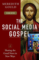 The Social Media Gospel: Sharing the Good News in New Ways - Second Edition