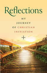 Reflections - My Journey Of Christian Initiation (Booklet): An RCIA Remembrance Book for Adults