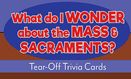 What Do I Wonder About The Mass & Sacraments Tear-Off Trivia Card Pack: Mass and Sacrament Trivia