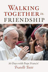 [Walking with Pope Francis series] Walking Together in Friendship (Booklet): 30 Days with Pope Francis on Fratelli Tutti