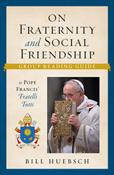 On Fraternity and Social Friendship (Booklet): Group Reading Guide to Pope Francis' Fratelli Tutti