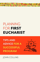 Planning for First Eucharist (Booklet): Tips and Advice for a Successful Program
