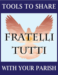 Free Tools to Share Fratelli Tutti with Your Parish (eResource)